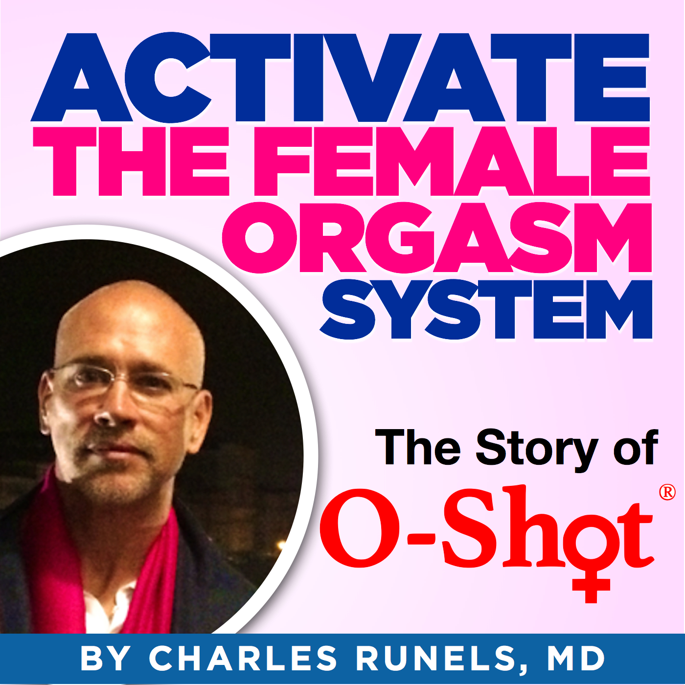 Activate the Female Orgasm System:  The Story of O-Shot®